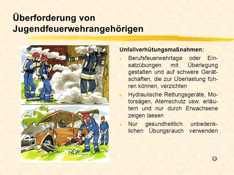 Überforderung von Jugendfeuerwehrangehörigen Unfallverhütungsmaßnahmen: n Berufsfeuerwehrtage oder Ein- satzübungen mit Überlegung gestalten und auf s