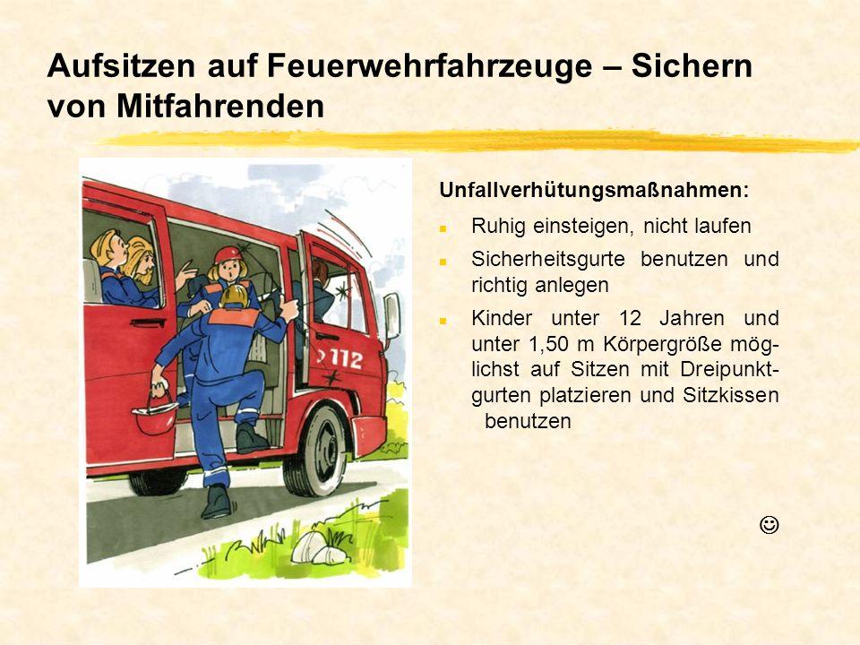Aufsitzen auf Feuerwehrfahrzeuge – Sichern von Mitfahrenden n Ruhig einsteigen, nicht laufen n Sicherheitsgurte benutzen und richtig anlegen n Kinder