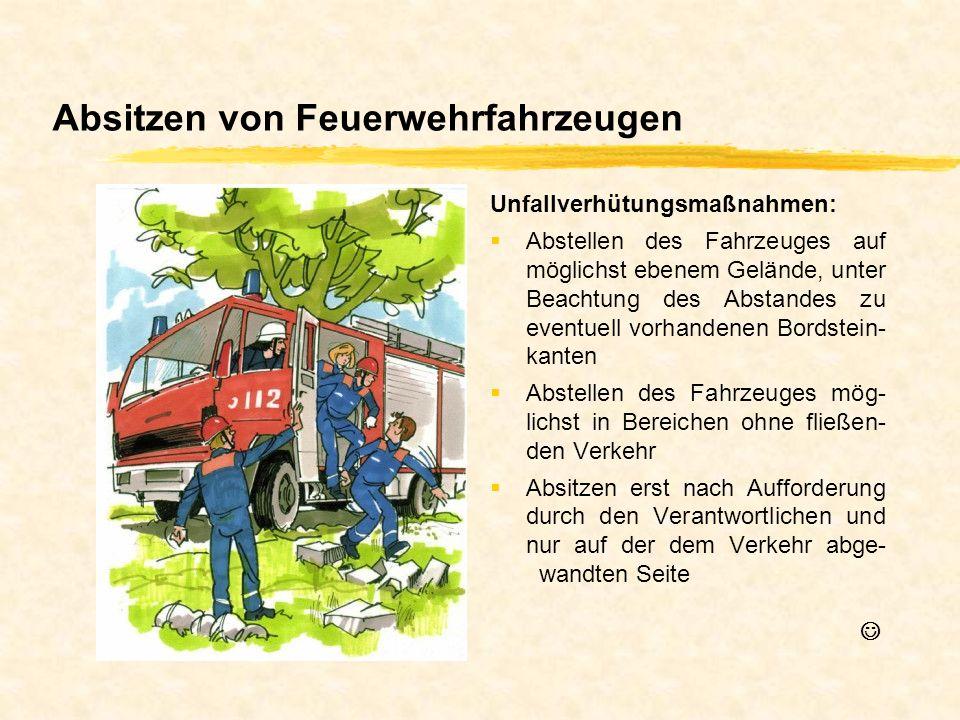 Absitzen von Feuerwehrfahrzeugen Unfallverhütungsmaßnahmen: Abstellen des Fahrzeuges auf möglichst ebenem Gelände, unter Beachtung des Abstandes zu ev