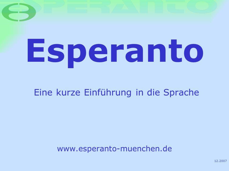 Esperanto www.esperanto-muenchen.de Eine kurze Einführung in die Sprache 12.2007