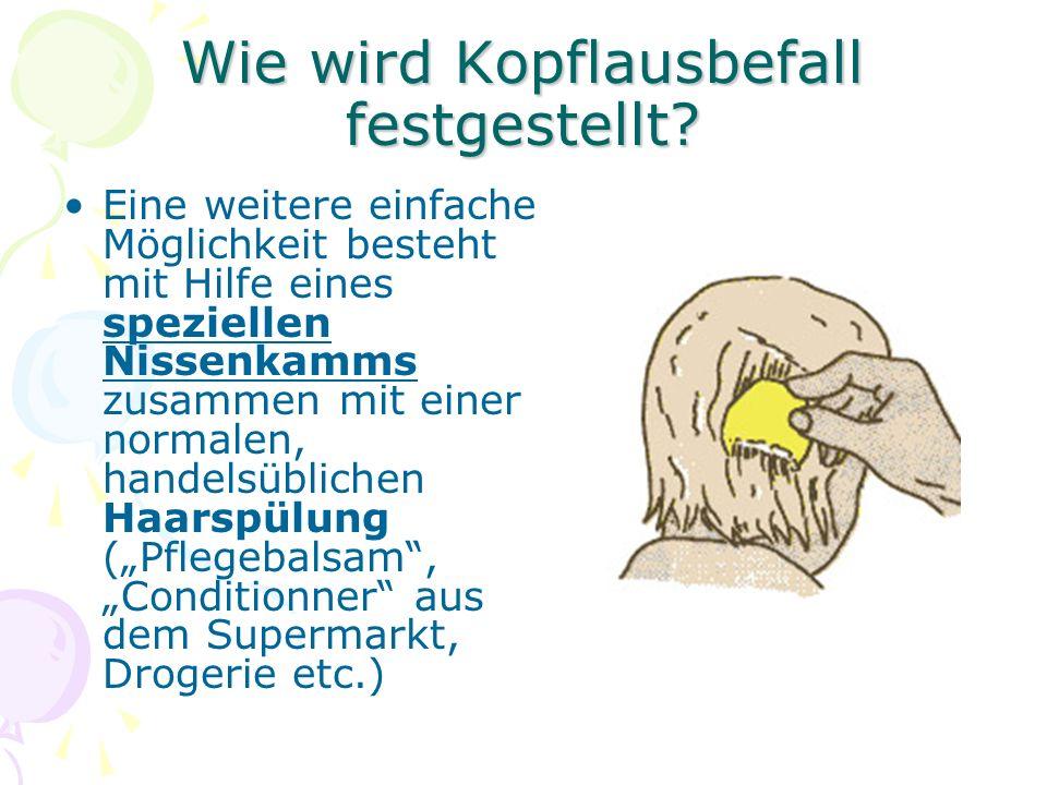 Wie wird Kopflausbefall festgestellt? Eine weitere einfache Möglichkeit besteht mit Hilfe eines speziellen Nissenkamms zusammen mit einer normalen, ha