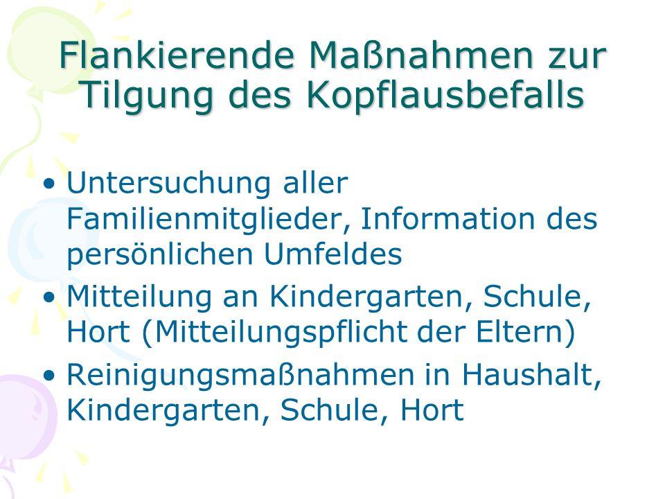 Flankierende Maßnahmen zur Tilgung des Kopflausbefalls Untersuchung aller Familienmitglieder, Information des persönlichen Umfeldes Mitteilung an Kind