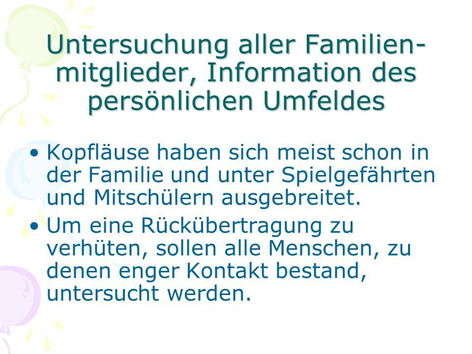 Untersuchung aller Familien- mitglieder, Information des persönlichen Umfeldes Kopfläuse haben sich meist schon in der Familie und unter Spielgefährte