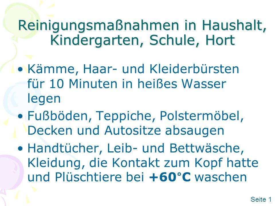Reinigungsmaßnahmen in Haushalt, Kindergarten, Schule, Hort Kämme, Haar- und Kleiderbürsten für 10 Minuten in heißes Wasser legen Fußböden, Teppiche,