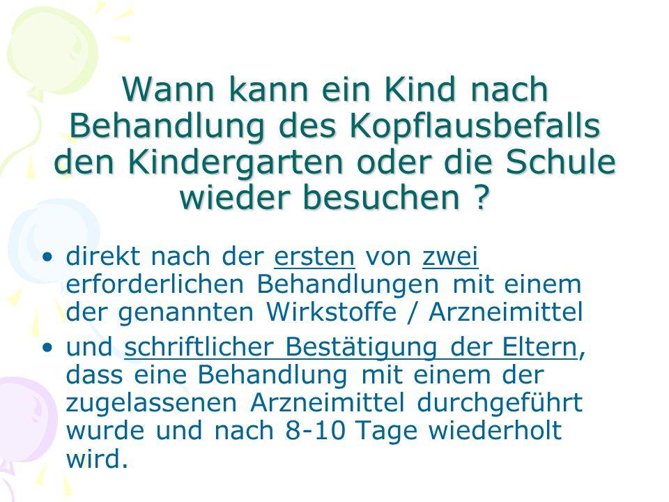 Wann kann ein Kind nach Behandlung des Kopflausbefalls den Kindergarten oder die Schule wieder besuchen ? direkt nach der ersten von zwei erforderlich