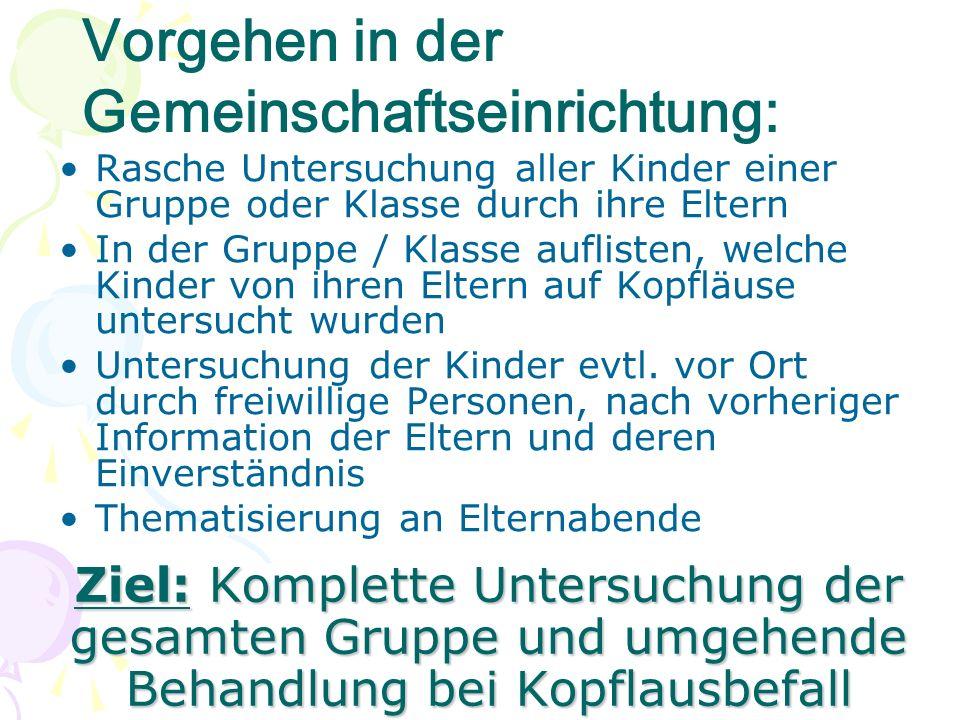Ziel: Komplette Untersuchung der gesamten Gruppe und umgehende Behandlung bei Kopflausbefall Rasche Untersuchung aller Kinder einer Gruppe oder Klasse