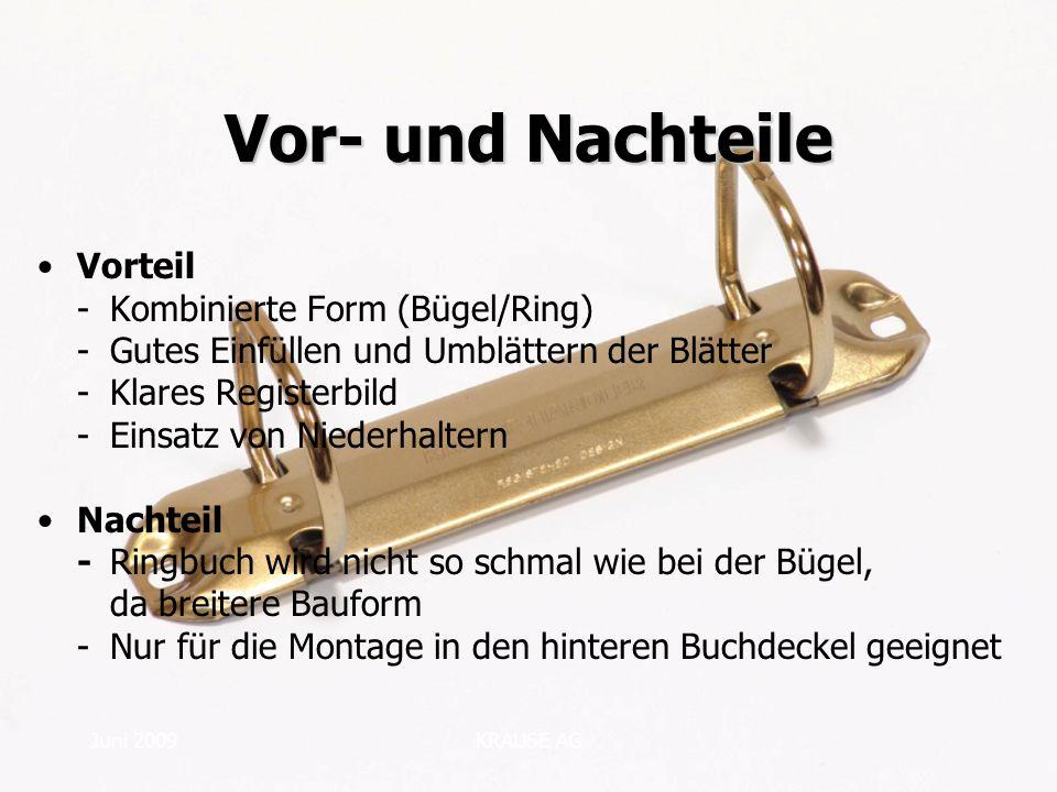 Juni 2009KRAUSE AG Vor- und Nachteile Vorteil -Kombinierte Form (Bügel/Ring) -Gutes Einfüllen und Umblättern der Blätter -Klares Registerbild -Einsatz