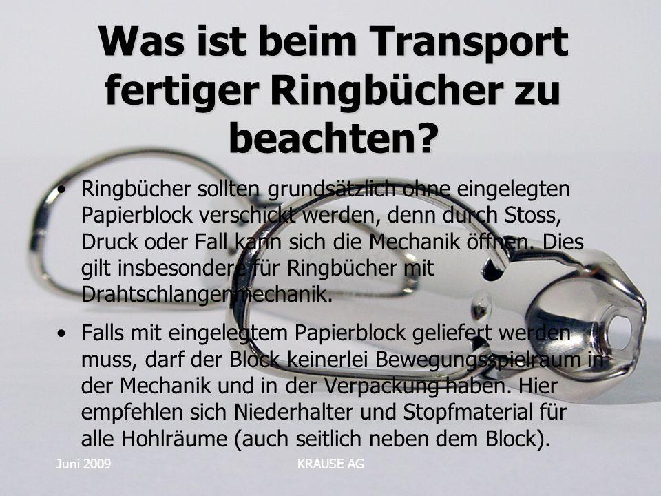 Juni 2009KRAUSE AG Was ist beim Transport fertiger Ringbücher zu beachten? Ringbücher sollten grundsätzlich ohne eingelegten Papierblock verschickt we