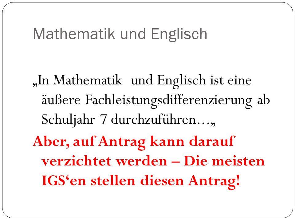 Mathematik und Englisch In Mathematik und Englisch ist eine äußere Fachleistungsdifferenzierung ab Schuljahr 7 durchzuführen... Aber, auf Antrag kann