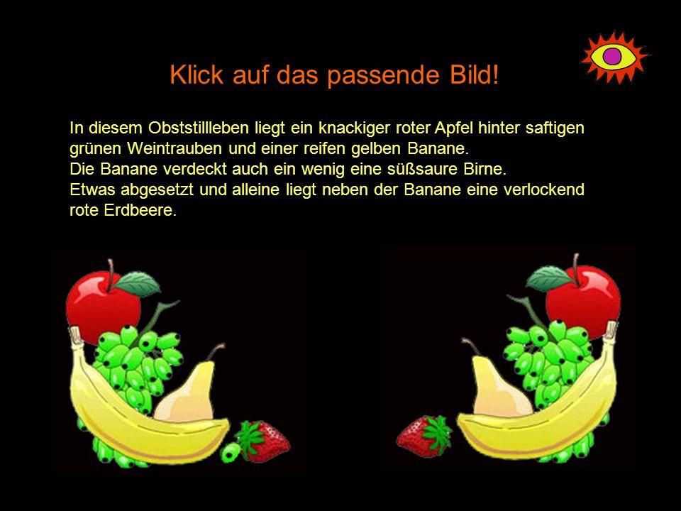 Klick auf das passende Bild! In diesem Obststillleben liegt ein knackiger roter Apfel hinter saftigen grünen Weintrauben und einer reifen gelben Banan