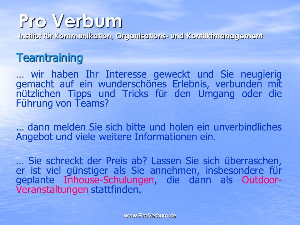 www.ProVerbum.de Teamtraining … wir haben Ihr Interesse geweckt und Sie neugierig gemacht auf ein wunderschönes Erlebnis, verbunden mit nützlichen Tip