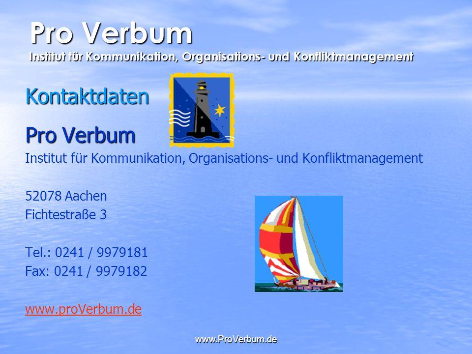 www.ProVerbum.de Kontaktdaten Pro Verbum Institut für Kommunikation, Organisations- und Konfliktmanagement 52078 Aachen Fichtestraße 3 Tel.: 0241 / 99