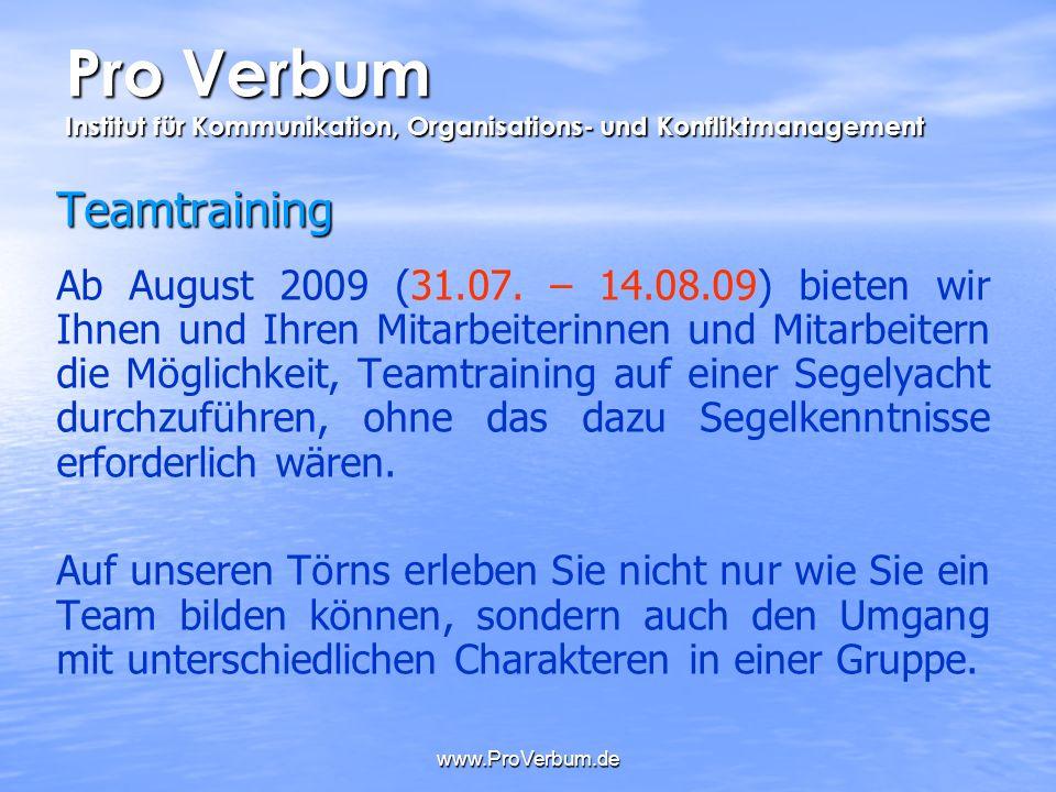 www.ProVerbum.de Pro Verbum Institut für Kommunikation, Organisations- und Konfliktmanagement Teamtraining Ab August 2009 (31.07. – 14.08.09) bieten w