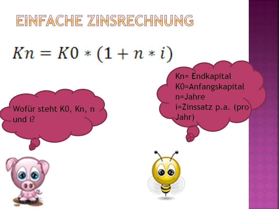 Wofür steht K0, Kn, n und i? Kn= Endkapital K0=Anfangskapital n=Jahre i=Zinssatz p.a. (pro Jahr)