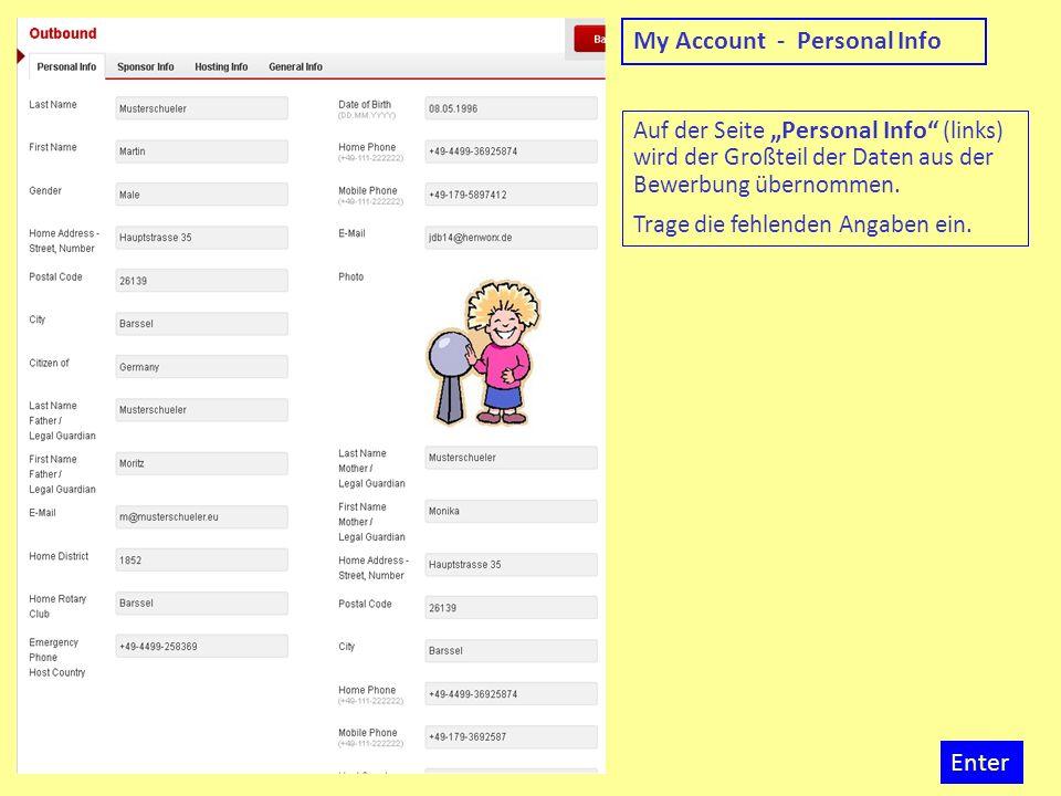 My Account - Personal Info Auf der Seite Personal Info (links) wird der Großteil der Daten aus der Bewerbung übernommen. Trage die fehlenden Angaben e