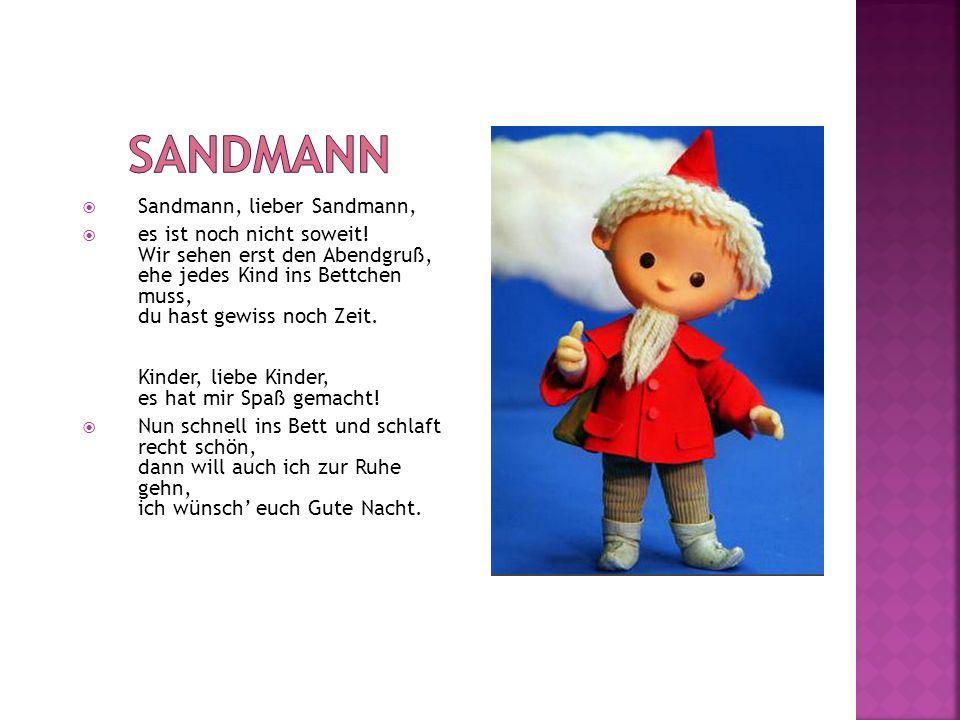 Sandmann, lieber Sandmann, es ist noch nicht soweit! Wir sehen erst den Abendgruß, ehe jedes Kind ins Bettchen muss, du hast gewiss noch Zeit. Kinder,