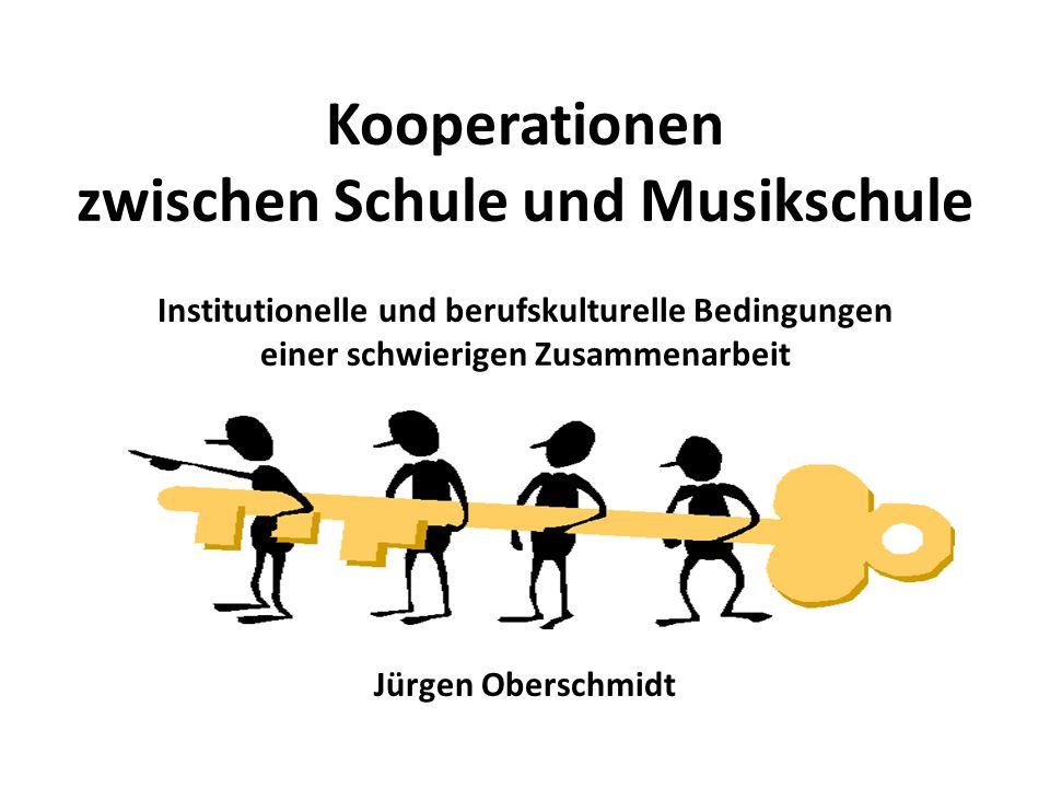 Kooperationen zwischen Schule und Musikschule Institutionelle und berufskulturelle Bedingungen einer schwierigen Zusammenarbeit Jürgen Oberschmidt