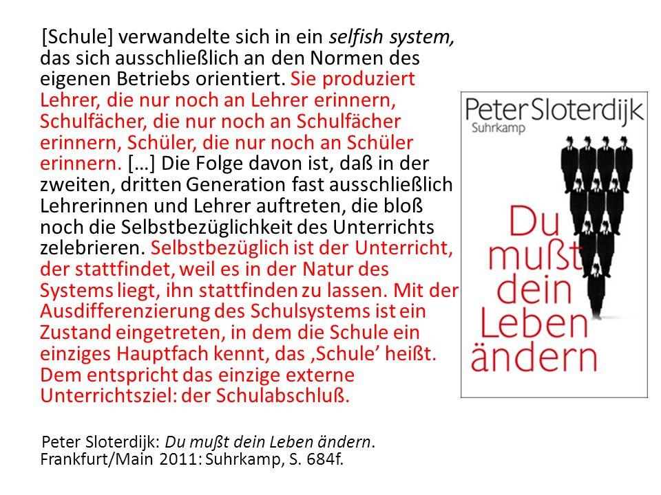 [Schule] verwandelte sich in ein selfish system, das sich ausschließlich an den Normen des eigenen Betriebs orientiert. Sie produziert Lehrer, die nur