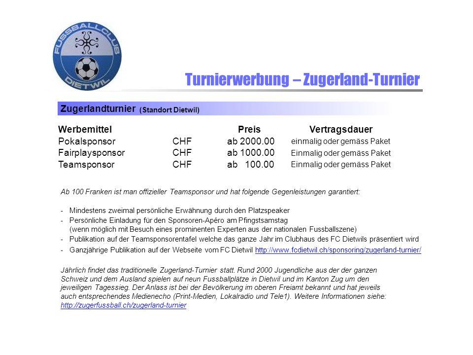 Turnierwerbung – Zugerland-Turnier Zugerlandturnier (Standort Dietwil) WerbemittelPreisVertragsdauer PokalsponsorCHFab 2000.00 einmalig oder gemäss Pa