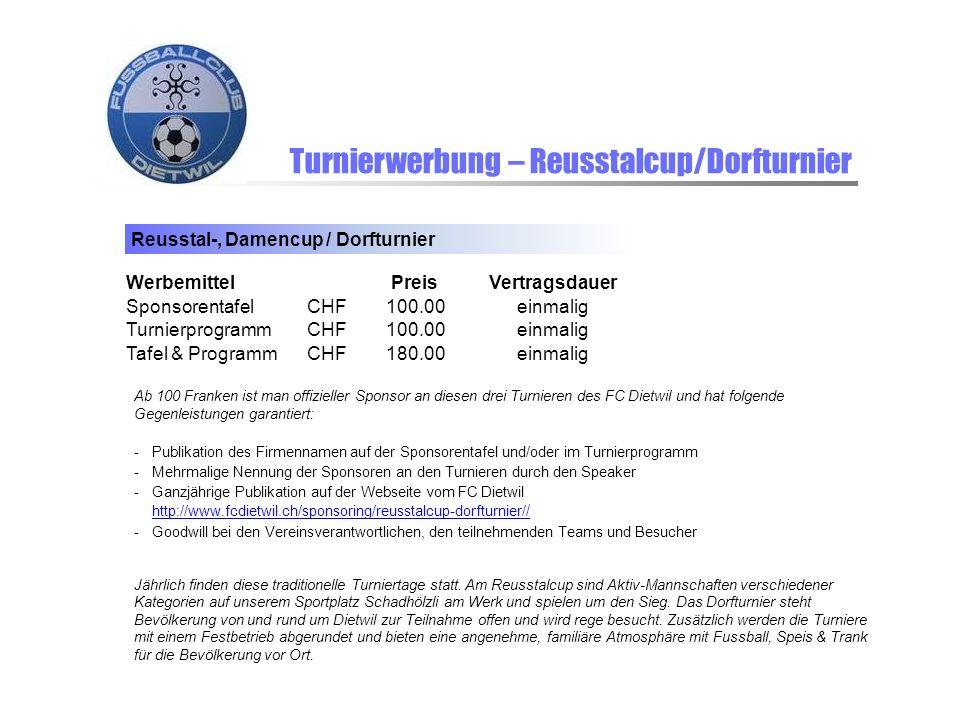 Turnierwerbung – Reusstalcup/Dorfturnier Reusstal-, Damencup / Dorfturnier WerbemittelPreisVertragsdauer SponsorentafelCHF100.00einmalig Turnierprogra