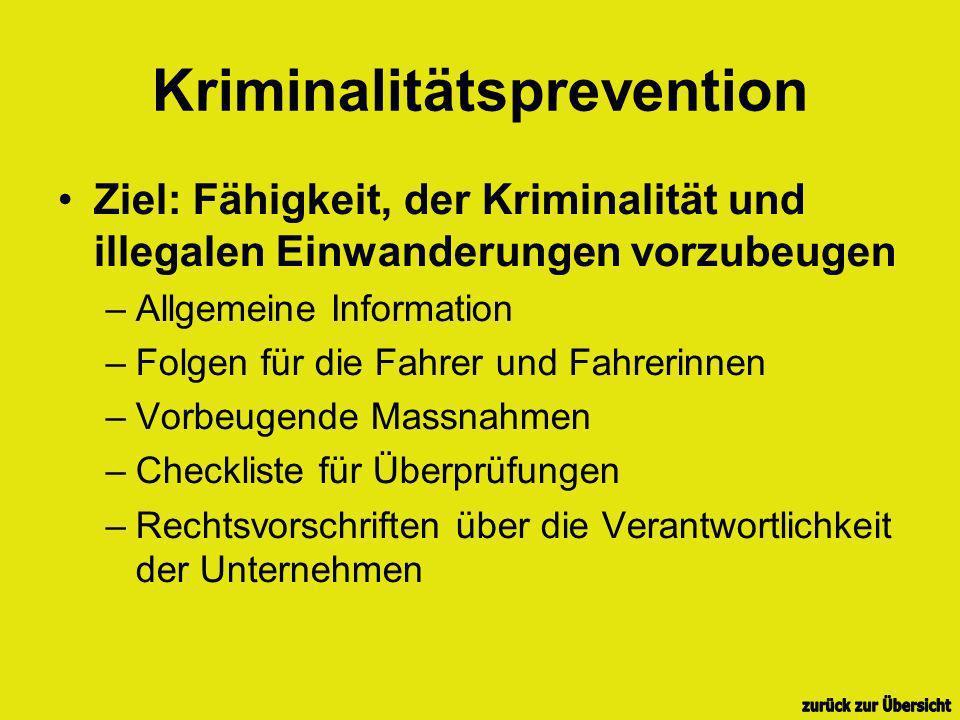 Kriminalitätsprevention Ziel: Fähigkeit, der Kriminalität und illegalen Einwanderungen vorzubeugen –Allgemeine Information –Folgen für die Fahrer und