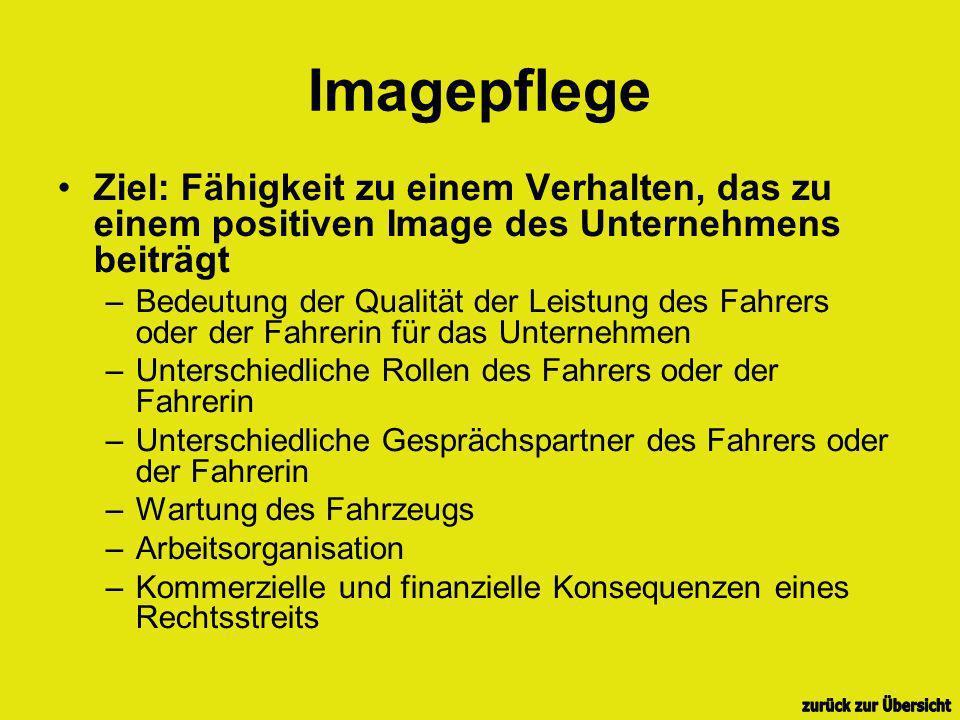Imagepflege Ziel: Fähigkeit zu einem Verhalten, das zu einem positiven Image des Unternehmens beiträgt –Bedeutung der Qualität der Leistung des Fahrer