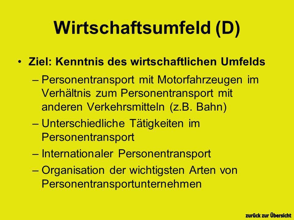 Wirtschaftsumfeld (D) Ziel: Kenntnis des wirtschaftlichen Umfelds –Personentransport mit Motorfahrzeugen im Verhältnis zum Personentransport mit anderen Verkehrsmitteln (z.B.