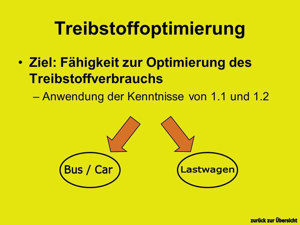Treibstoffoptimierung Ziel: Fähigkeit zur Optimierung des Treibstoffverbrauchs –Anwendung der Kenntnisse von 1.1 und 1.2