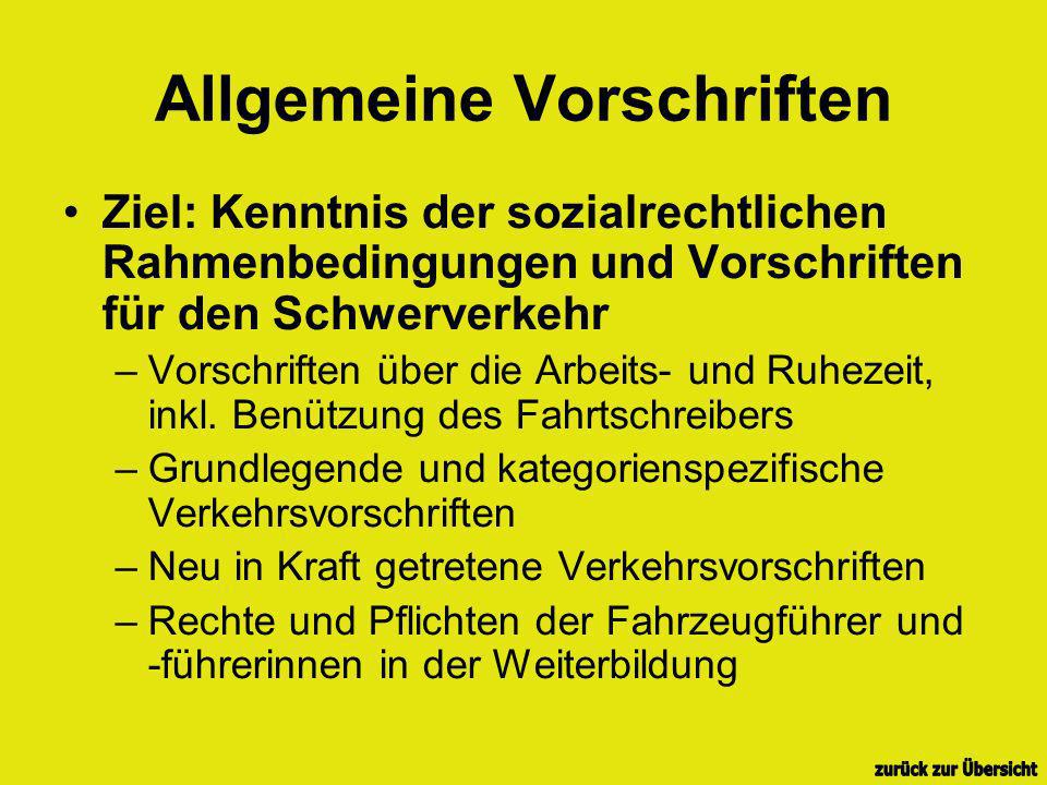 Allgemeine Vorschriften Ziel: Kenntnis der sozialrechtlichen Rahmenbedingungen und Vorschriften für den Schwerverkehr –Vorschriften über die Arbeits- und Ruhezeit, inkl.