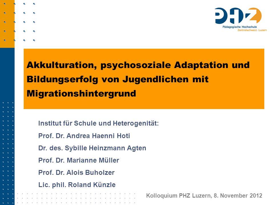 Akkulturation, psychosoziale Adaptation und Bildungserfolg von Jugendlichen mit Migrationshintergrund Kolloquium PHZ Luzern, 8. November 2012 Institut