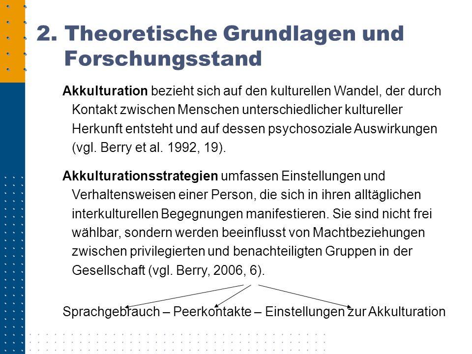 2. Theoretische Grundlagen und Forschungsstand Akkulturation bezieht sich auf den kulturellen Wandel, der durch Kontakt zwischen Menschen unterschiedl
