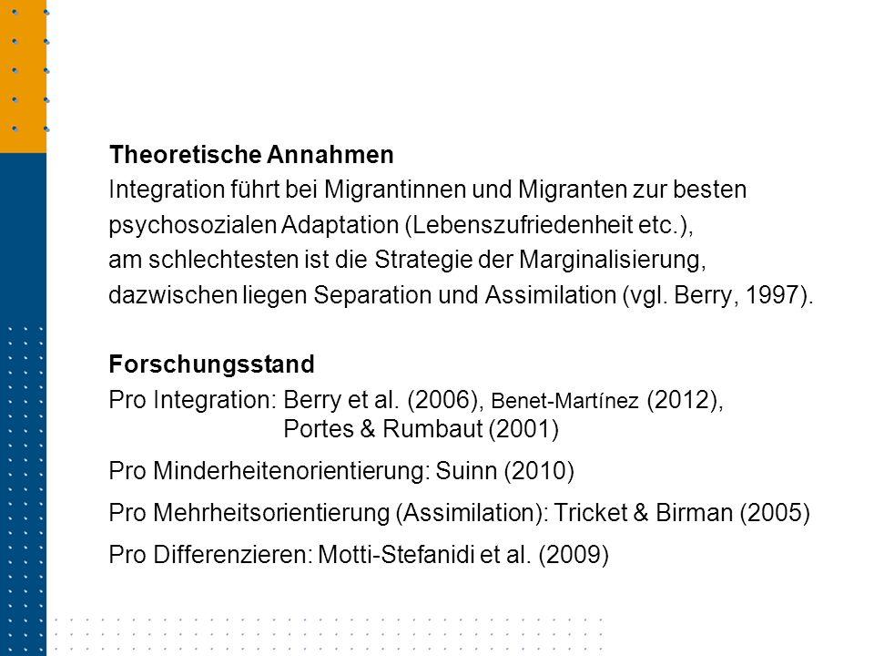 Theoretische Annahmen Integration führt bei Migrantinnen und Migranten zur besten psychosozialen Adaptation (Lebenszufriedenheit etc.), am schlechtest