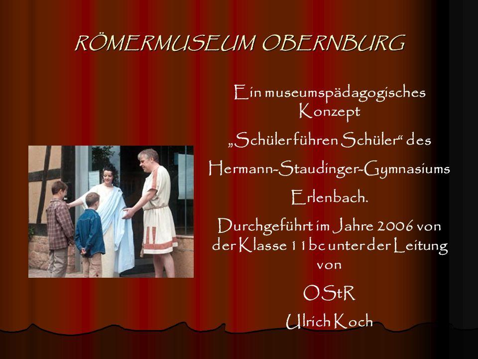 RÖMERMUSEUM OBERNBURG Ein museumspädagogisches Konzept Schüler führen Schüler des Hermann-Staudinger-Gymnasiums Erlenbach. Durchgeführt im Jahre 2006