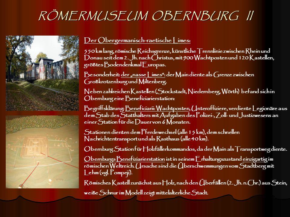 RÖMERMUSEUM OBERNBURG II Der Obergermanisch-raetische Limes: 550 km lang, römische Reichsgrenze, künstliche Trennlinie zwischen Rhein und Donau seit d