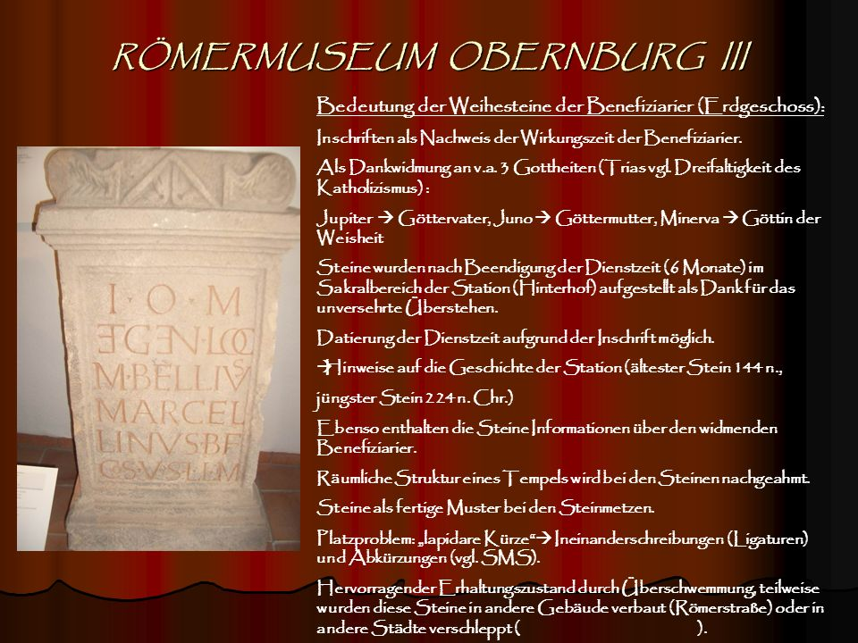 RÖMERMUSEUM OBERNBURG III Bedeutung der Weihesteine der Benefiziarier (Erdgeschoss): Inschriften als Nachweis der Wirkungszeit der Benefiziarier. Als