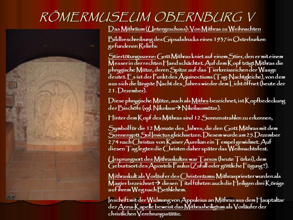 RÖMERMUSEUM OBERNBURG VI Aus dem Alltag der Römer (Obergeschoss): Waffen und Ausrüstungsgegenstände eines Römischen Soldaten: Kettenhemd, Galea (Helm), Hasta (schwerer Kampfspeer), Gladius (Schwert), Scutum (Schild), Pilum (Wurfspieß), Pugio (Dolch), Tunica, Caligae (Sandalen), Sagum (Umhang und Decke für die Nacht), Sarcina (Tragesack, Feldflasche, Topf, Cingulum (Trage-Gürtel).