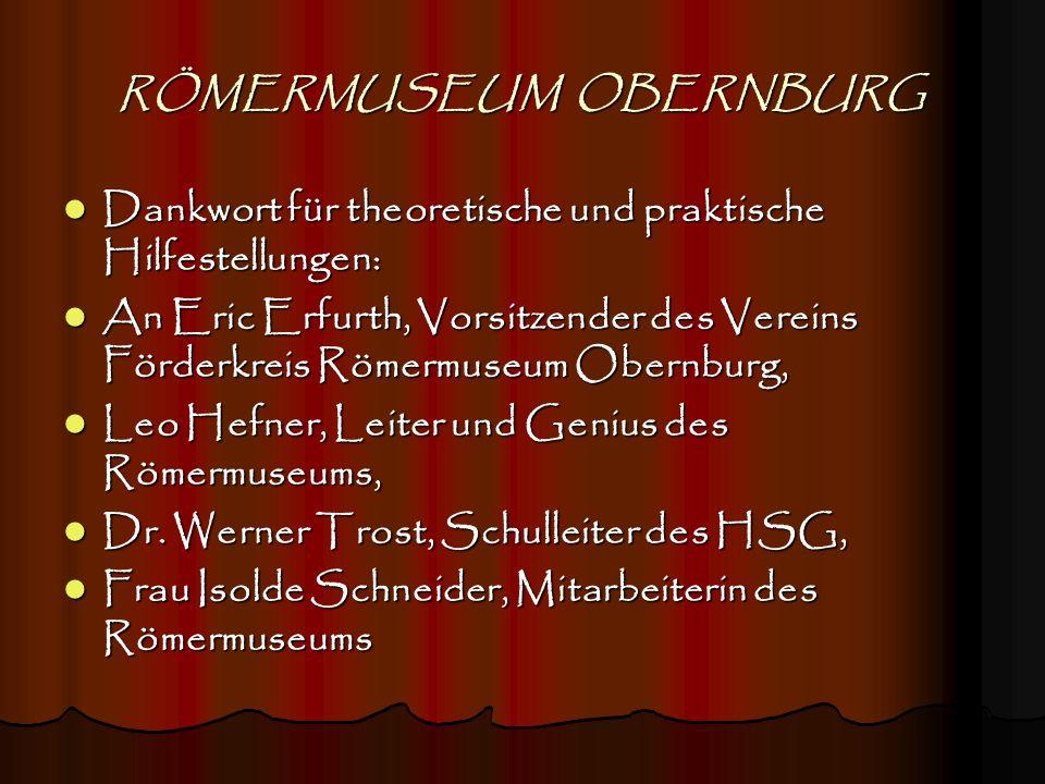 RÖMERMUSEUM OBERNBURG Dankwort für theoretische und praktische Hilfestellungen: Dankwort für theoretische und praktische Hilfestellungen: An Eric Erfu