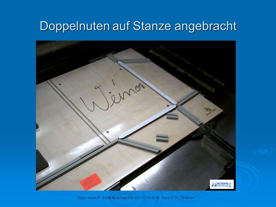 Doppelnuten auf Stanze angebracht Hegu Heide 37 51399 Burscheid Tel.:0 21 71 / 78 80 40 Fax:0 21 71 / 78 80 44