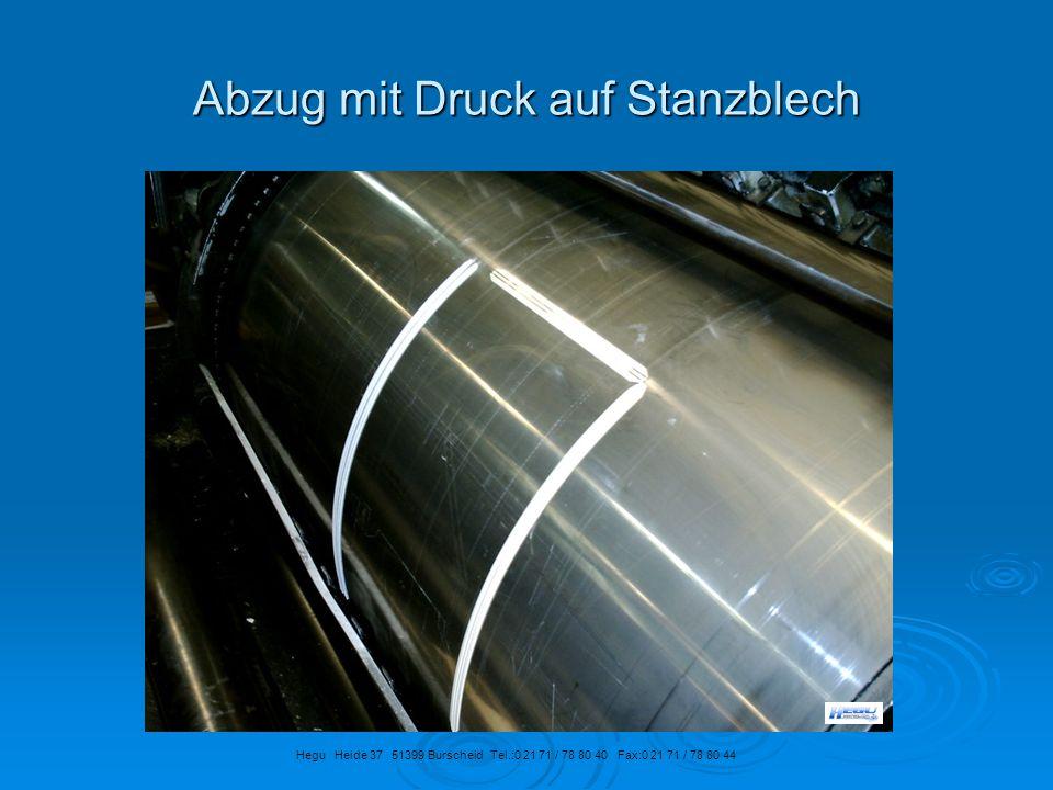 Abzug mit Druck auf Stanzblech Hegu Heide 37 51399 Burscheid Tel.:0 21 71 / 78 80 40 Fax:0 21 71 / 78 80 44