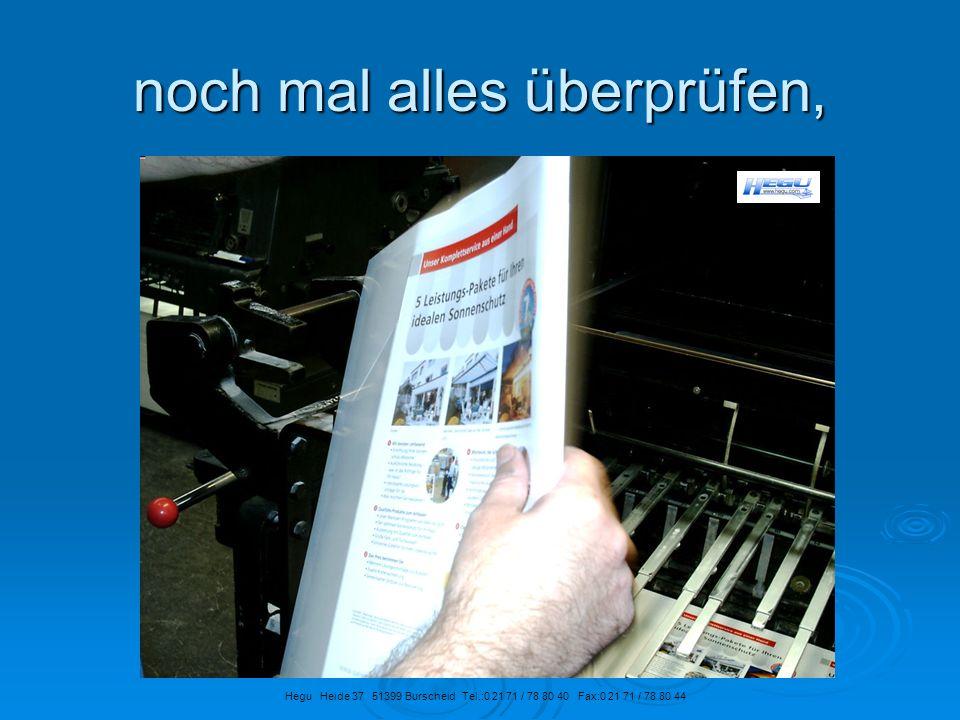 noch mal alles überprüfen, Hegu Heide 37 51399 Burscheid Tel.:0 21 71 / 78 80 40 Fax:0 21 71 / 78 80 44