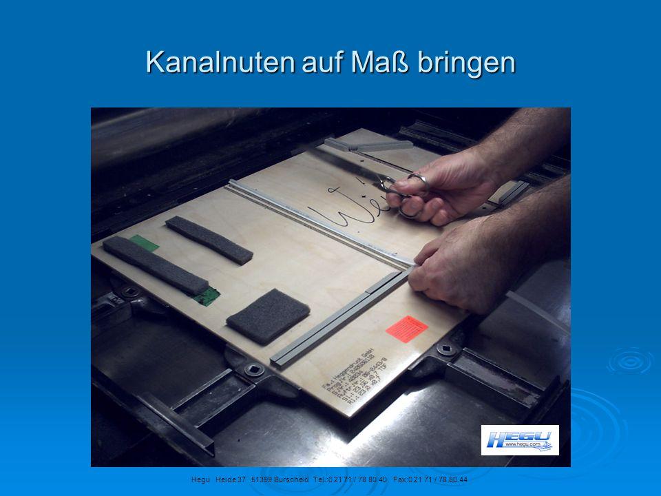 Kanalnuten auf Maß bringen Hegu Heide 37 51399 Burscheid Tel.:0 21 71 / 78 80 40 Fax:0 21 71 / 78 80 44