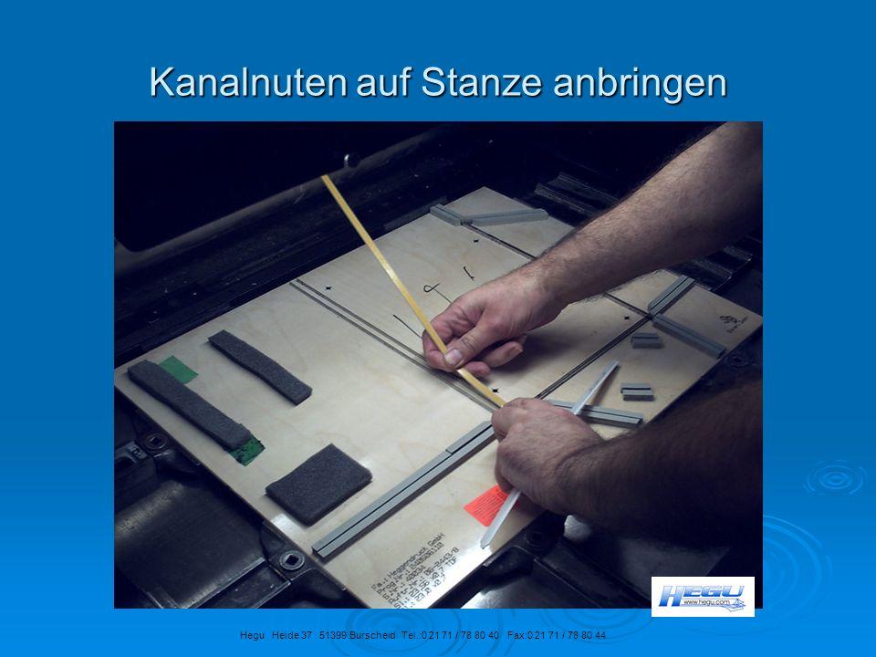 Kanalnuten auf Stanze anbringen Hegu Heide 37 51399 Burscheid Tel.:0 21 71 / 78 80 40 Fax:0 21 71 / 78 80 44