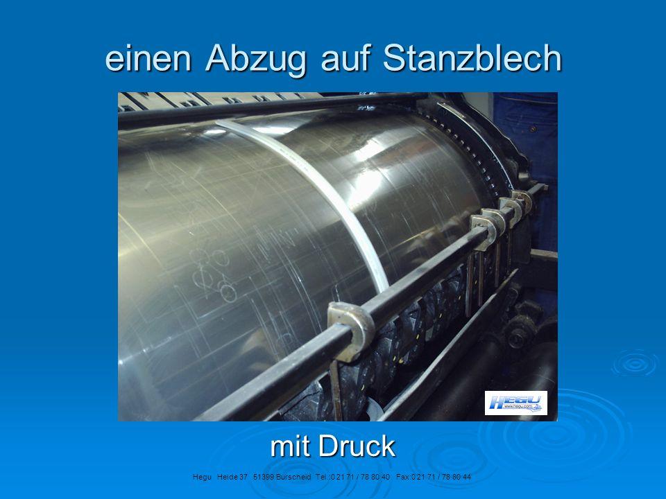 einen Abzug auf Stanzblech mit Druck Hegu Heide 37 51399 Burscheid Tel.:0 21 71 / 78 80 40 Fax:0 21 71 / 78 80 44