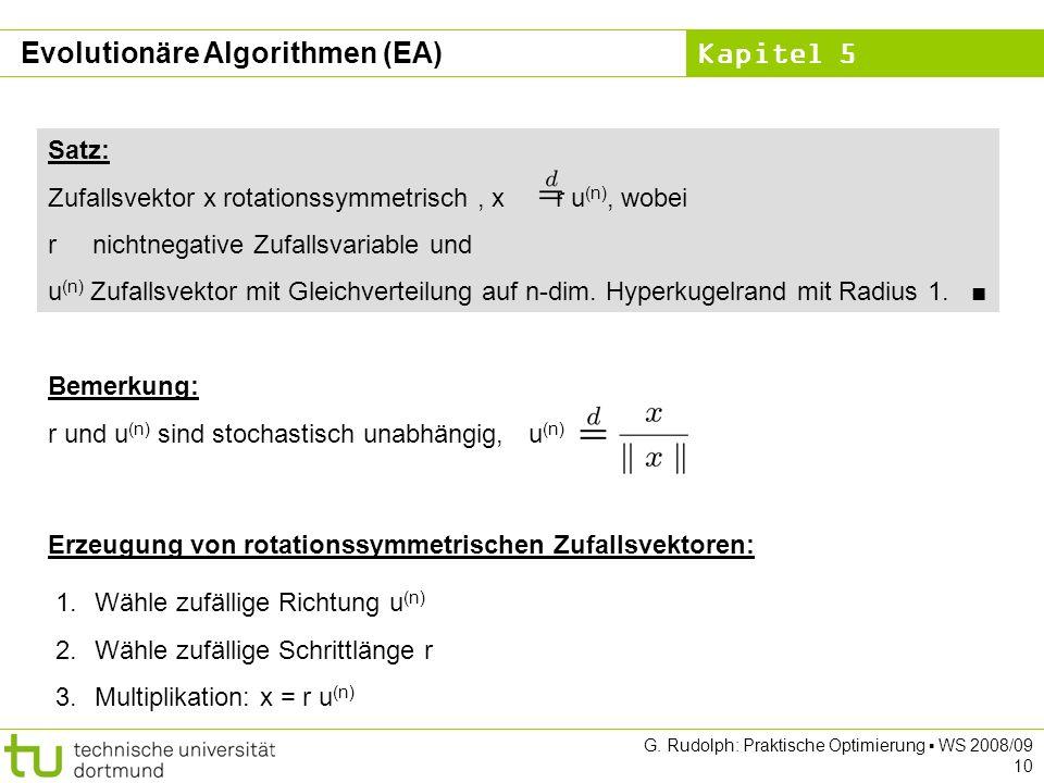 Kapitel 5 G. Rudolph: Praktische Optimierung WS 2008/09 10 Satz: Zufallsvektor x rotationssymmetrisch, x r u (n), wobei r nichtnegative Zufallsvariabl