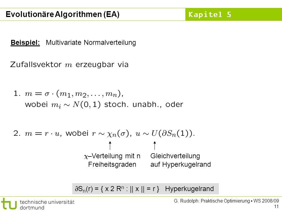 Kapitel 5 G. Rudolph: Praktische Optimierung WS 2008/09 11 Beispiel: Multivariate Normalverteilung S n (r) = { x 2 R n : || x || = r } Hyperkugelrand