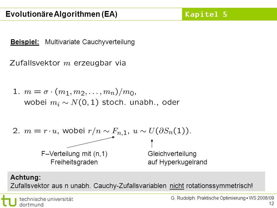 Kapitel 5 G. Rudolph: Praktische Optimierung WS 2008/09 12 Beispiel: Multivariate Cauchyverteilung F–Verteilung mit (n,1) Freiheitsgraden Gleichvertei