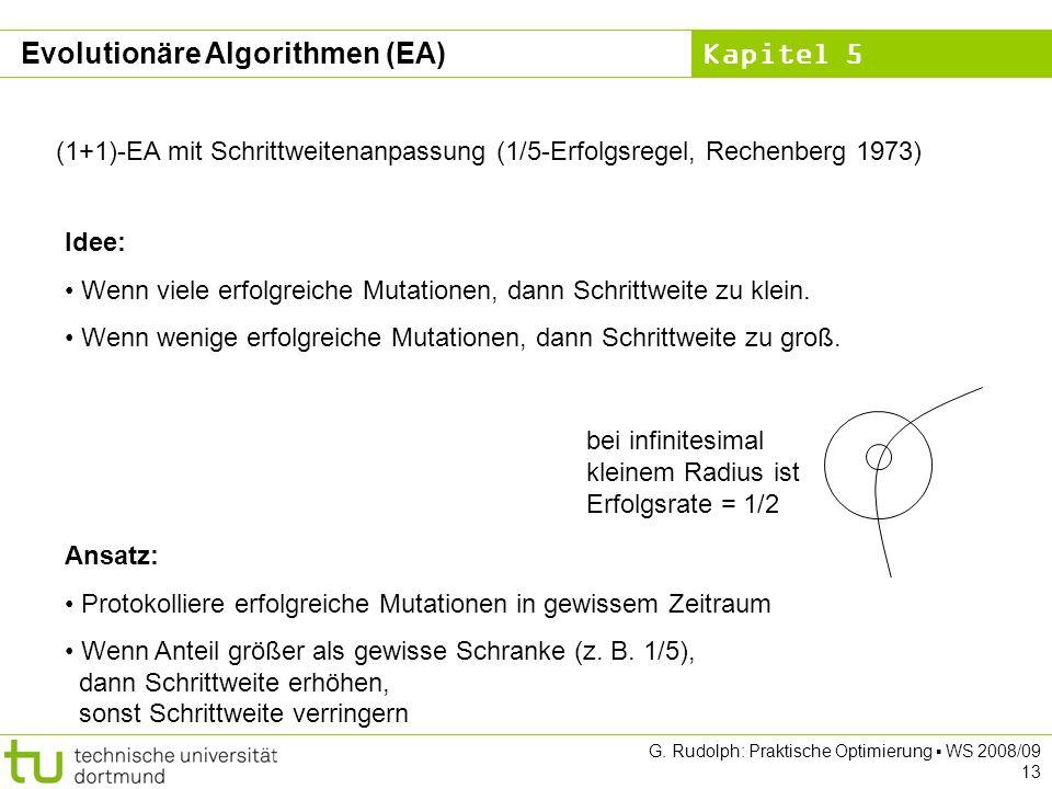Kapitel 5 G. Rudolph: Praktische Optimierung WS 2008/09 13 (1+1)-EA mit Schrittweitenanpassung (1/5-Erfolgsregel, Rechenberg 1973) Idee: Wenn viele er
