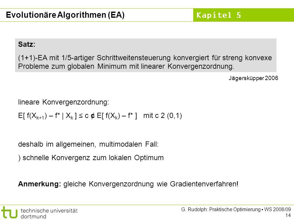 Kapitel 5 G. Rudolph: Praktische Optimierung WS 2008/09 14 Satz: (1+1)-EA mit 1/5-artiger Schrittweitensteuerung konvergiert für streng konvexe Proble