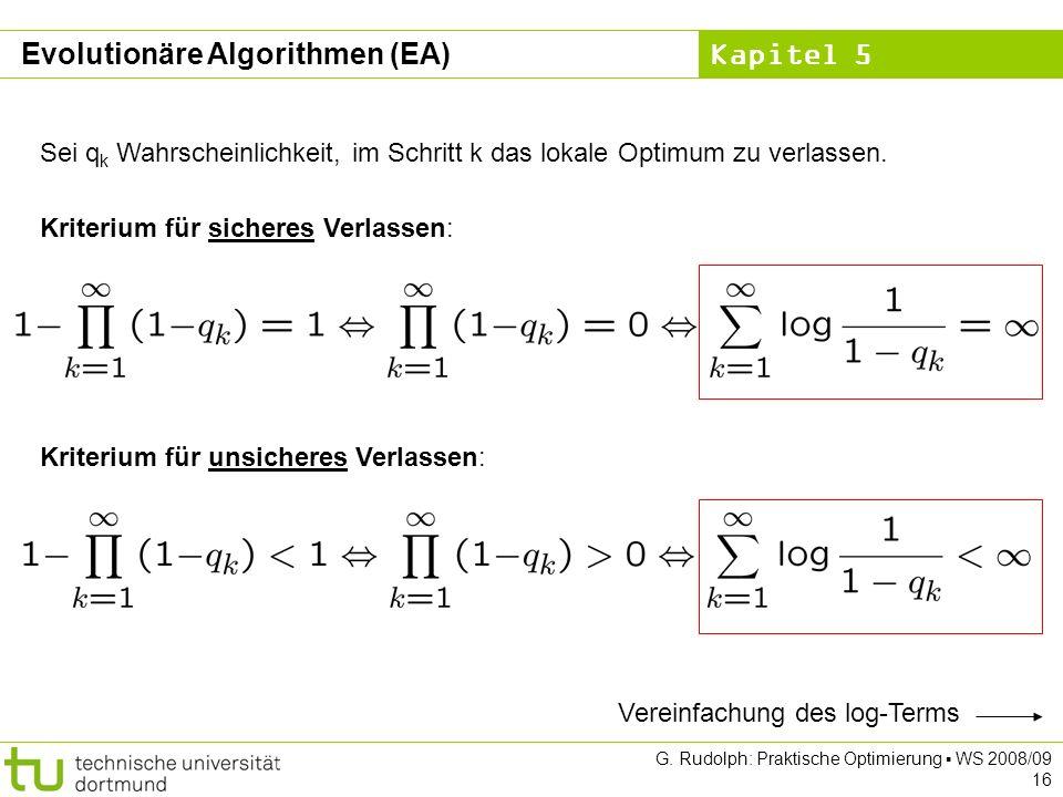 Kapitel 5 G. Rudolph: Praktische Optimierung WS 2008/09 16 Sei q k Wahrscheinlichkeit, im Schritt k das lokale Optimum zu verlassen. Kriterium für sic