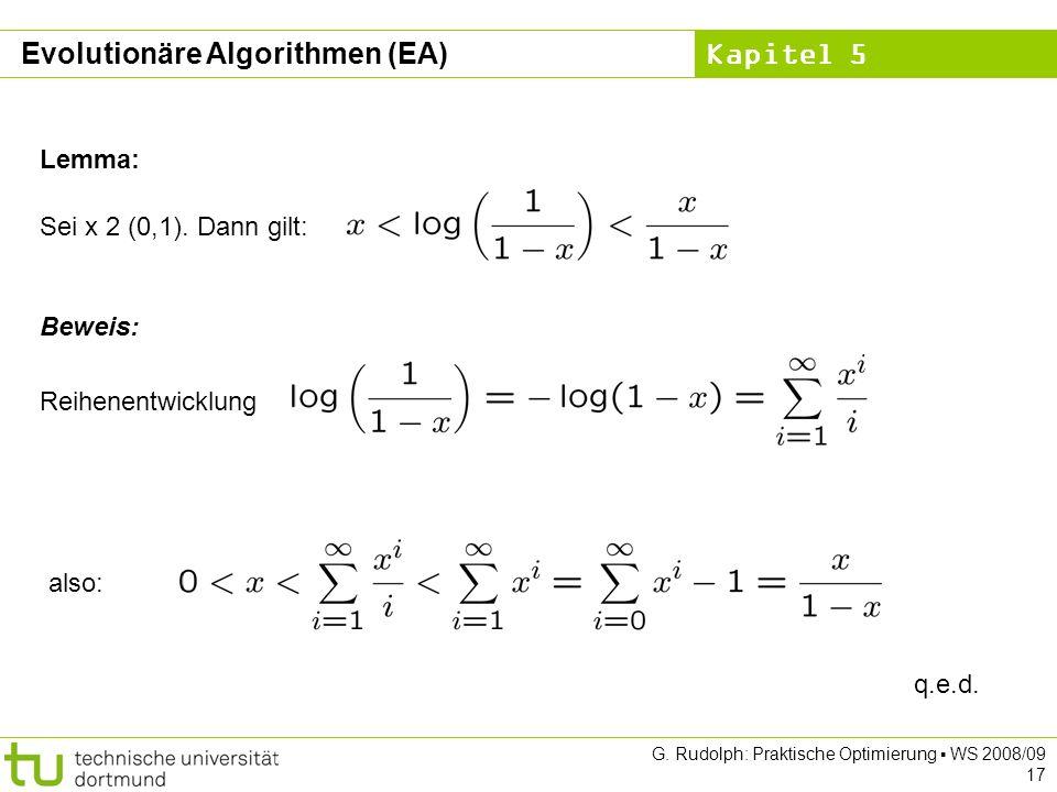 Kapitel 5 G. Rudolph: Praktische Optimierung WS 2008/09 17 Lemma: Sei x 2 (0,1). Dann gilt: Beweis: Reihenentwicklung also: q.e.d. Evolutionäre Algori